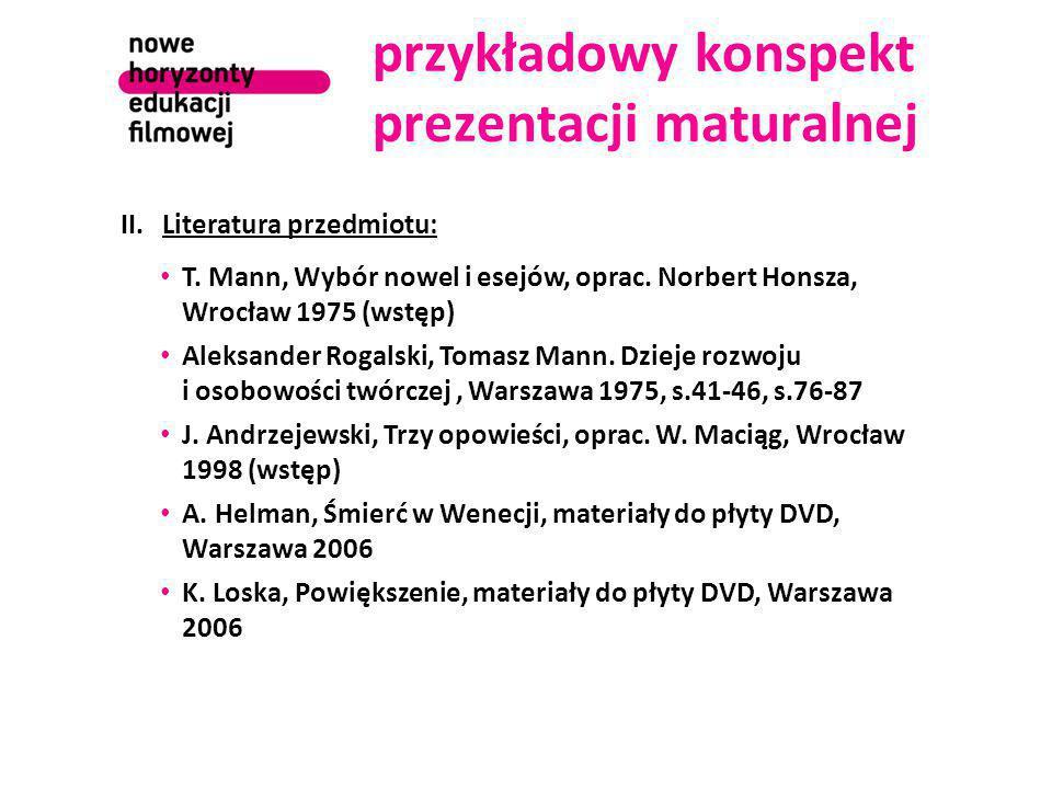 przykładowy konspekt prezentacji maturalnej II.Literatura przedmiotu: T. Mann, Wybór nowel i esejów, oprac. Norbert Honsza, Wrocław 1975 (wstęp) Aleks