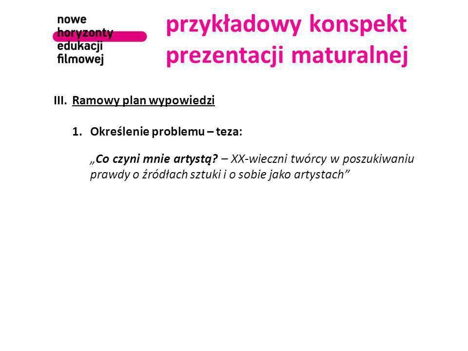 """przykładowy konspekt prezentacji maturalnej III.Ramowy plan wypowiedzi 1.Określenie problemu – teza: """"Co czyni mnie artystą? – XX-wieczni twórcy w pos"""