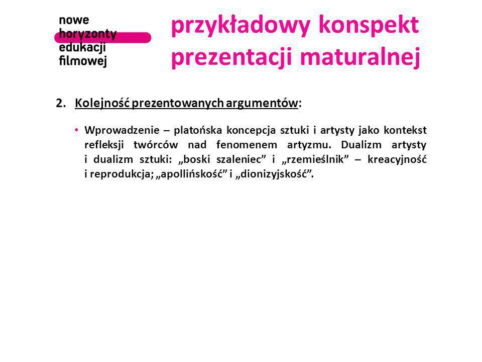 przykładowy konspekt prezentacji maturalnej 2.Kolejność prezentowanych argumentów: Wprowadzenie – platońska koncepcja sztuki i artysty jako kontekst r