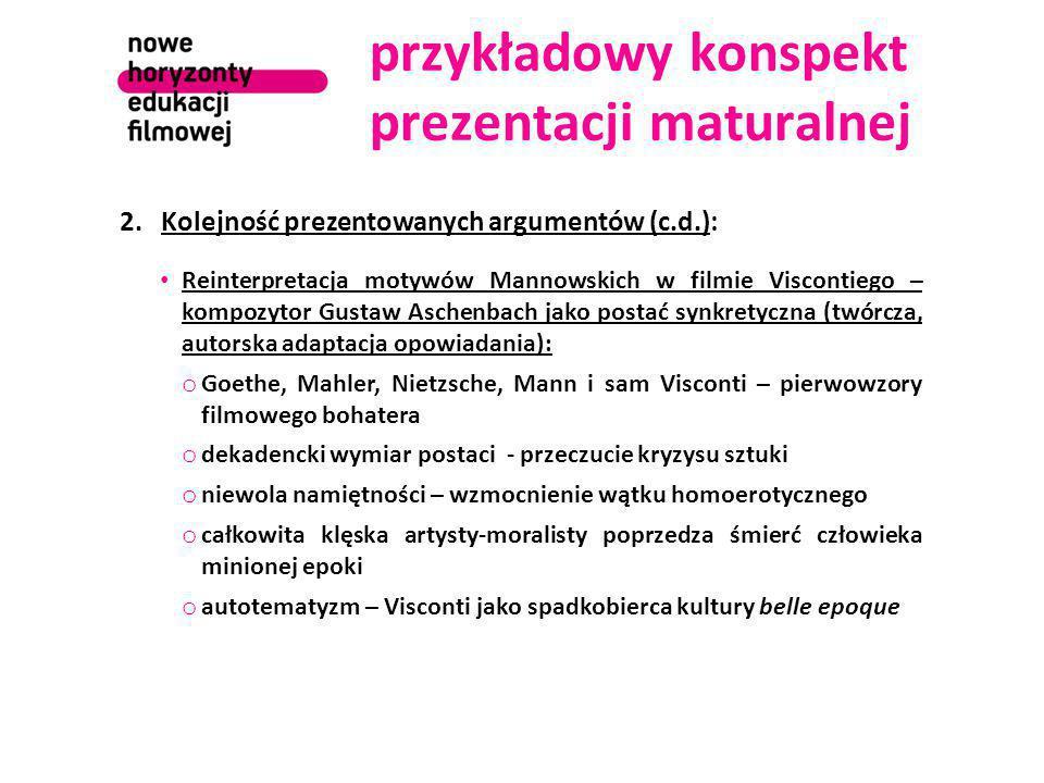 przykładowy konspekt prezentacji maturalnej 2.Kolejność prezentowanych argumentów (c.d.): Reinterpretacja motywów Mannowskich w filmie Viscontiego – k