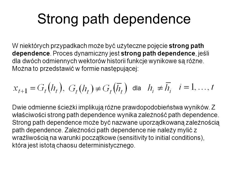 Strong path dependence W niektórych przypadkach może być użyteczne pojęcie strong path dependence.