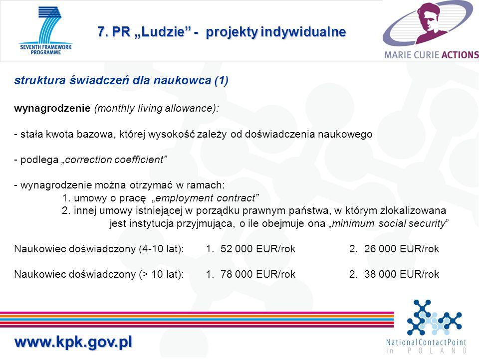 """7. PR """"Ludzie"""" - projekty indywidualne www.kpk.gov.pl struktura świadczeń dla naukowca (1) wynagrodzenie (monthly living allowance): - stała kwota baz"""