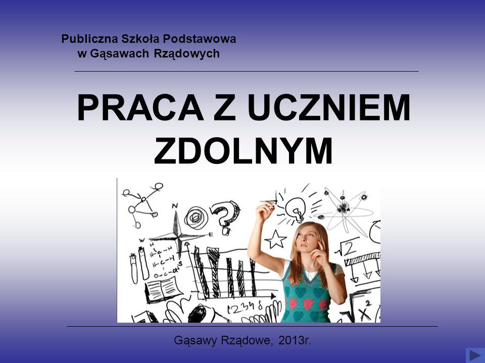 PRACA Z UCZNIEM ZDOLNYM Publiczna Szkoła Podstawowa w Gąsawach Rządowych Gąsawy Rządowe, 2013r.