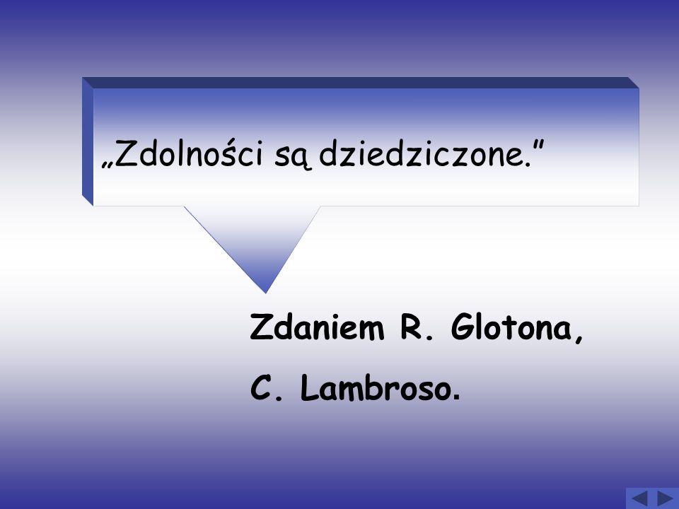 """""""Zdolności są dziedziczone."""" Zdaniem R. Glotona, C. Lambroso."""