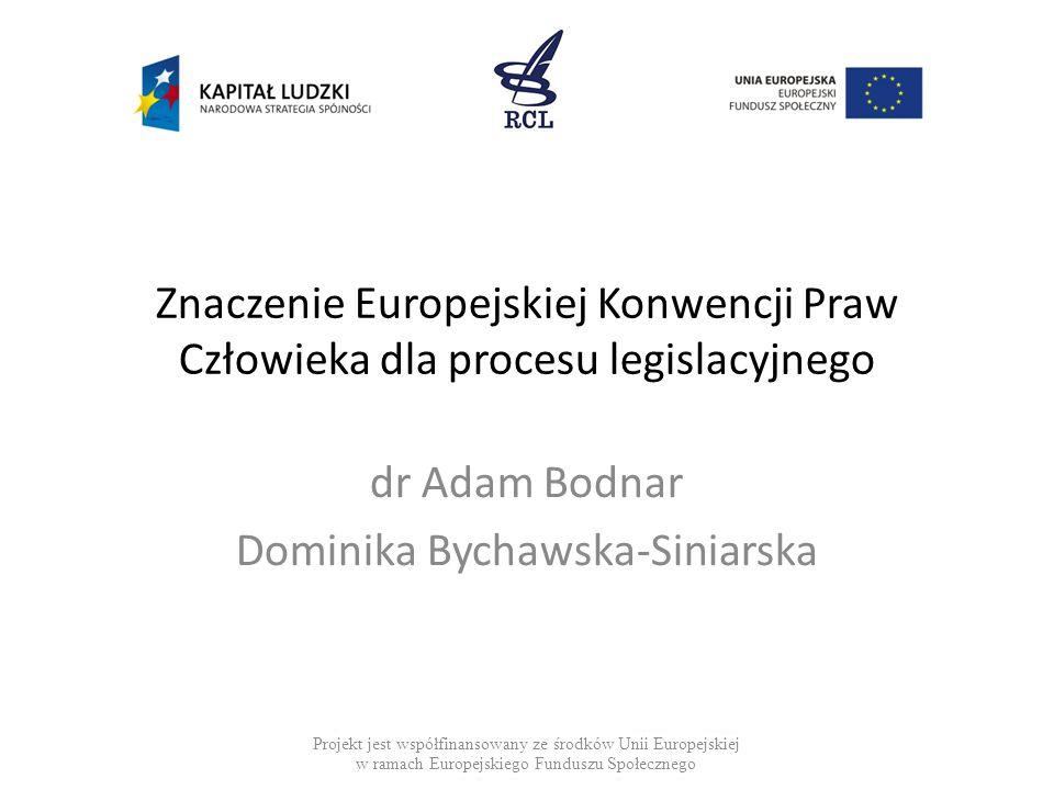 Znaczenie Europejskiej Konwencji Praw Człowieka dla procesu legislacyjnego dr Adam Bodnar Dominika Bychawska-Siniarska Projekt jest współfinansowany z