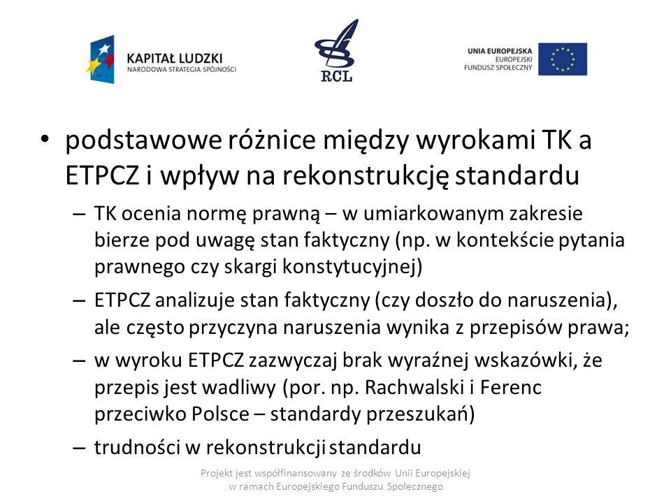 podstawowe różnice między wyrokami TK a ETPCZ i wpływ na rekonstrukcję standardu – TK ocenia normę prawną – w umiarkowanym zakresie bierze pod uwagę s
