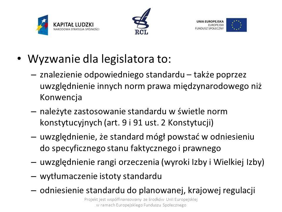 Wyzwanie dla legislatora to: – znalezienie odpowiedniego standardu – także poprzez uwzględnienie innych norm prawa międzynarodowego niż Konwencja – na