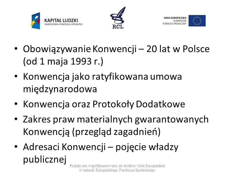 Obowiązywanie Konwencji – 20 lat w Polsce (od 1 maja 1993 r.) Konwencja jako ratyfikowana umowa międzynarodowa Konwencja oraz Protokoły Dodatkowe Zakr