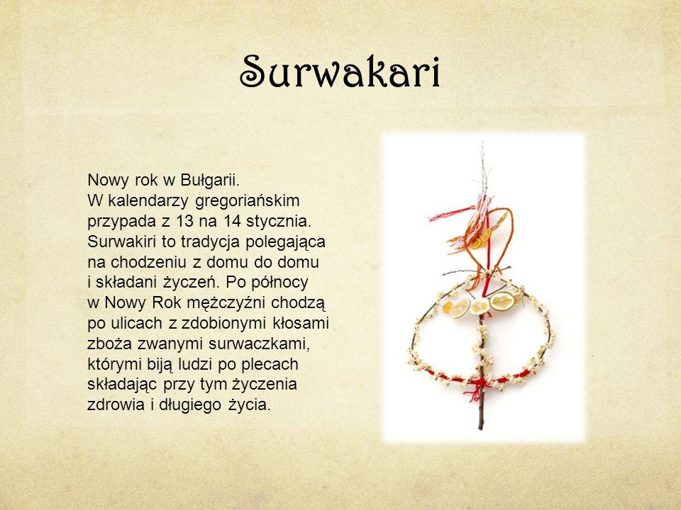 Surwakari Nowy rok w Bułgarii. W kalendarzy gregoriańskim przypada z 13 na 14 stycznia. Surwakiri to tradycja polegająca na chodzeniu z domu do domu i