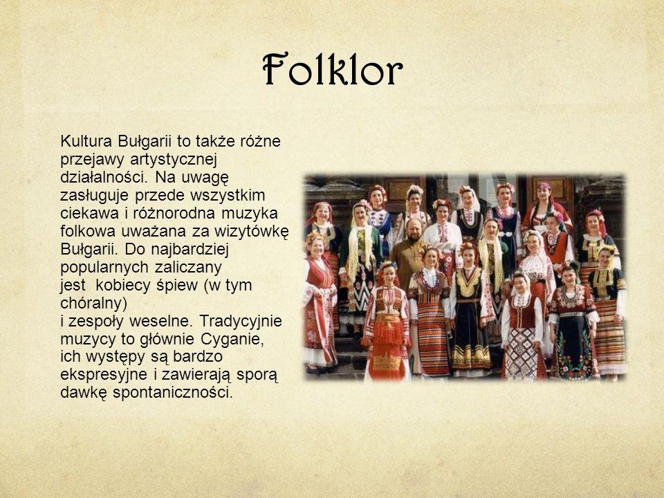 Folklor Kultura Bułgarii to także różne przejawy artystycznej działalności. Na uwagę zasługuje przede wszystkim ciekawa i różnorodna muzyka folkowa uw