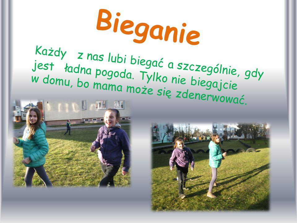Bieganie Każdy z nas lubi biegać a szczególnie, gdy jest ładna pogoda.