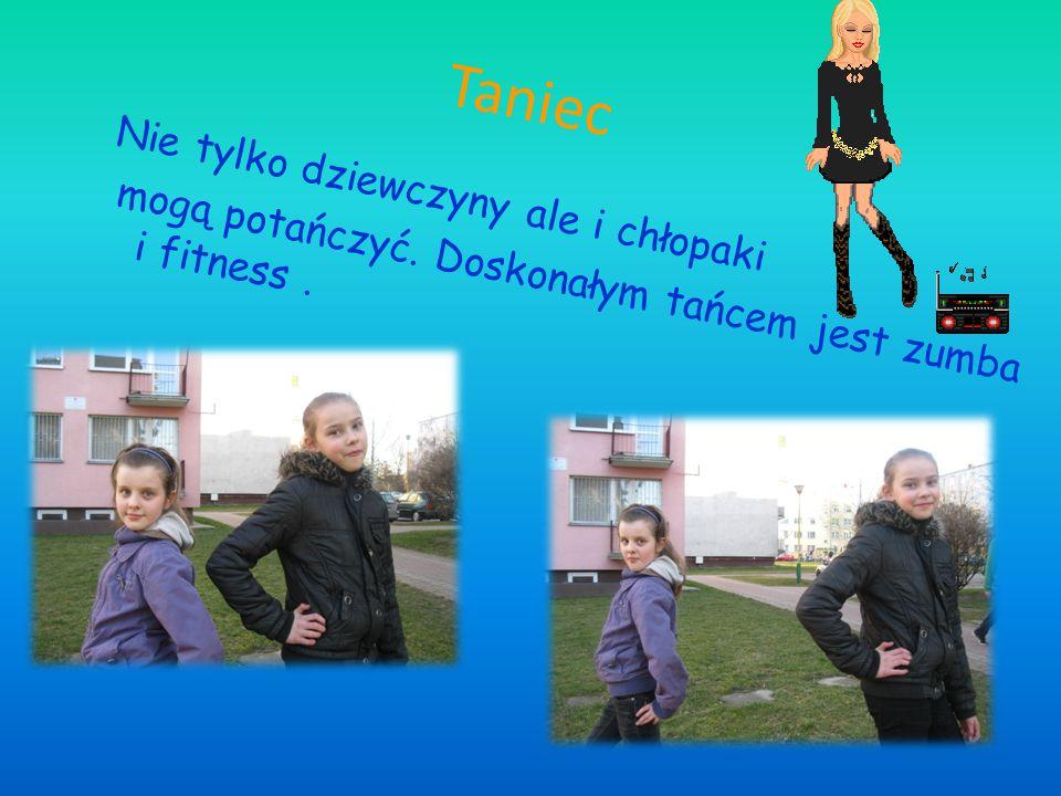 Taniec Nie tylko dziewczyny ale i chłopaki mogą potańczyć. Doskonałym tańcem jest zumba i fitness.