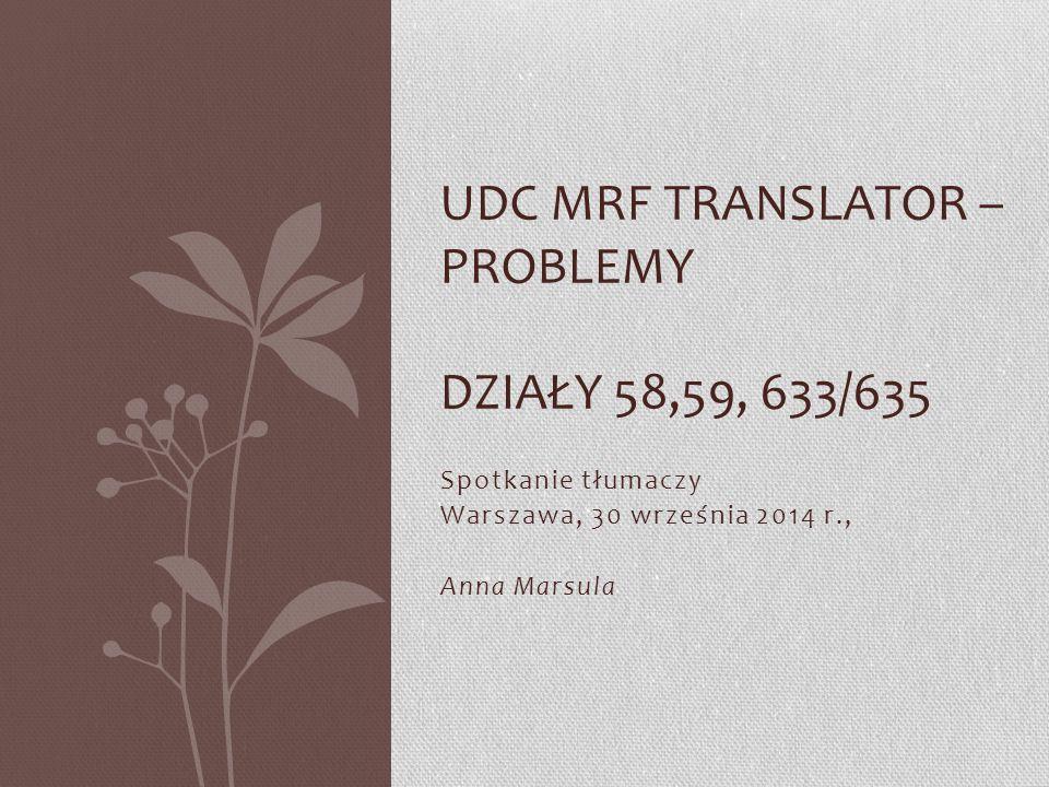 Spotkanie tłumaczy Warszawa, 30 września 2014 r., Anna Marsula UDC MRF TRANSLATOR – PROBLEMY DZIAŁY 58,59, 633/635