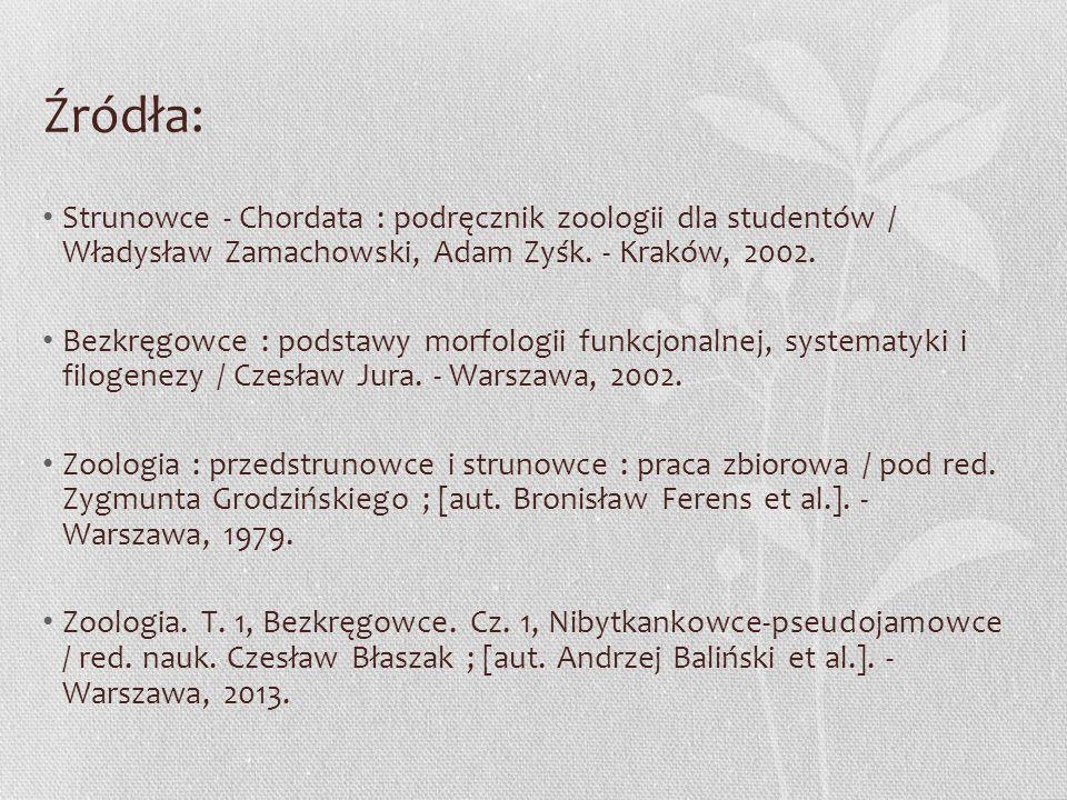 Źródła: Strunowce - Chordata : podręcznik zoologii dla studentów / Władysław Zamachowski, Adam Zyśk. - Kraków, 2002. Bezkręgowce : podstawy morfologii
