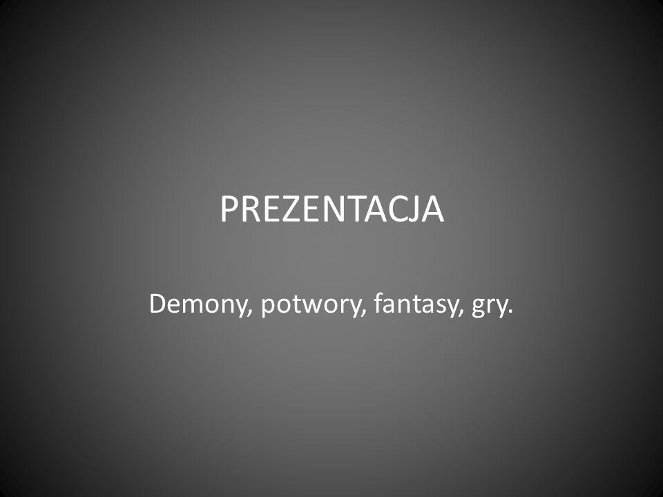 PREZENTACJA Demony, potwory, fantasy, gry.