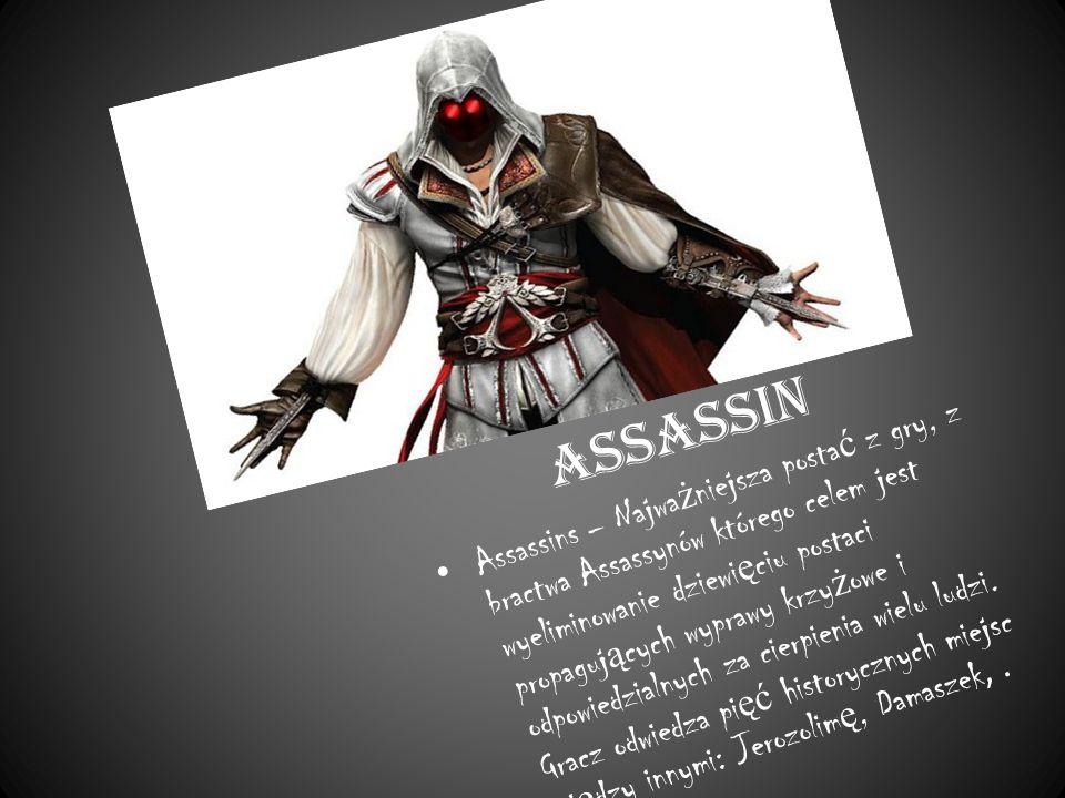 Assassin Assassins – Najwa ż niejsza posta ć z gry, z bractwa Assassynów którego celem jest wyeliminowanie dziewi ę ciu postaci propaguj ą cych wyprawy krzy ż owe i odpowiedzialnych za cierpienia wielu ludzi.