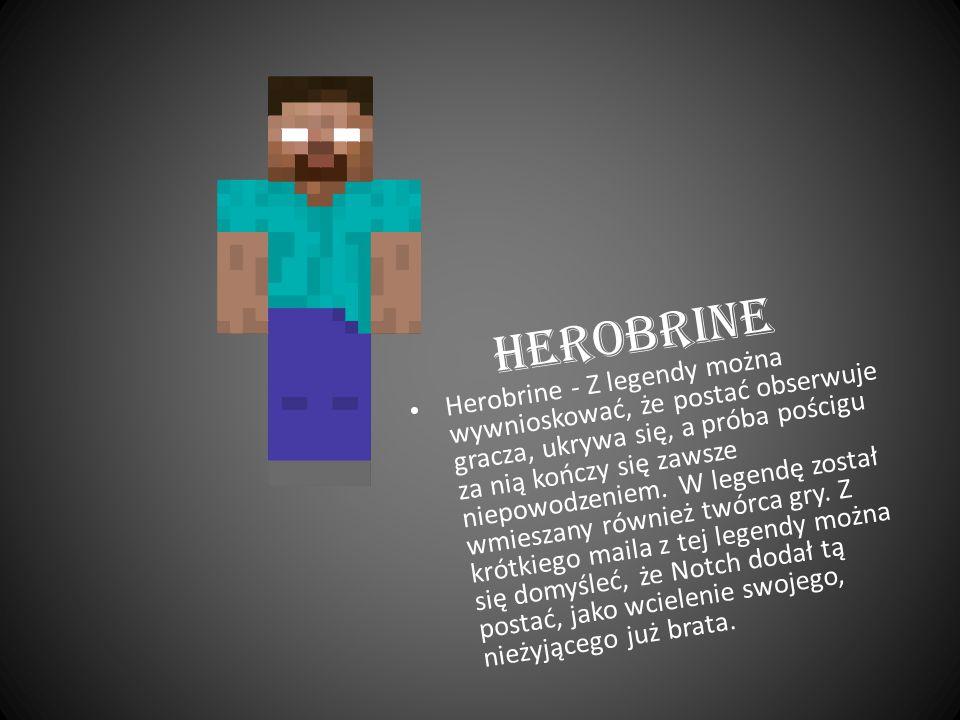 Herobrine Herobrine - Z legendy można wywnioskować, że postać obserwuje gracza, ukrywa się, a próba pościgu za nią kończy się zawsze niepowodzeniem.