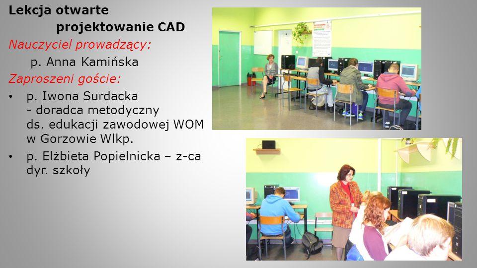 Lekcja otwarte projektowanie CAD Nauczyciel prowadzący: p. Anna Kamińska Zaproszeni goście: p. Iwona Surdacka - doradca metodyczny ds. edukacji zawodo
