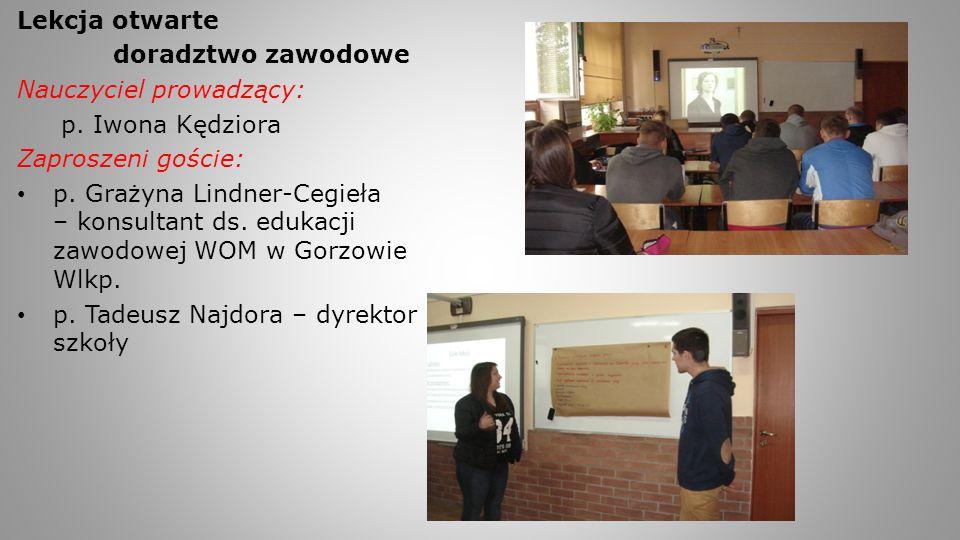 Lekcja otwarte doradztwo zawodowe Nauczyciel prowadzący: p. Iwona Kędziora Zaproszeni goście: p. Grażyna Lindner-Cegieła – konsultant ds. edukacji zaw