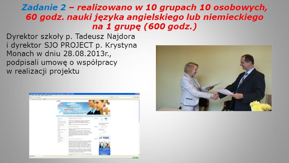 Zadanie 2 – realizowano w 10 grupach 10 osobowych, 60 godz. nauki języka angielskiego lub niemieckiego na 1 grupę (600 godz.) Dyrektor szkoły p. Tadeu