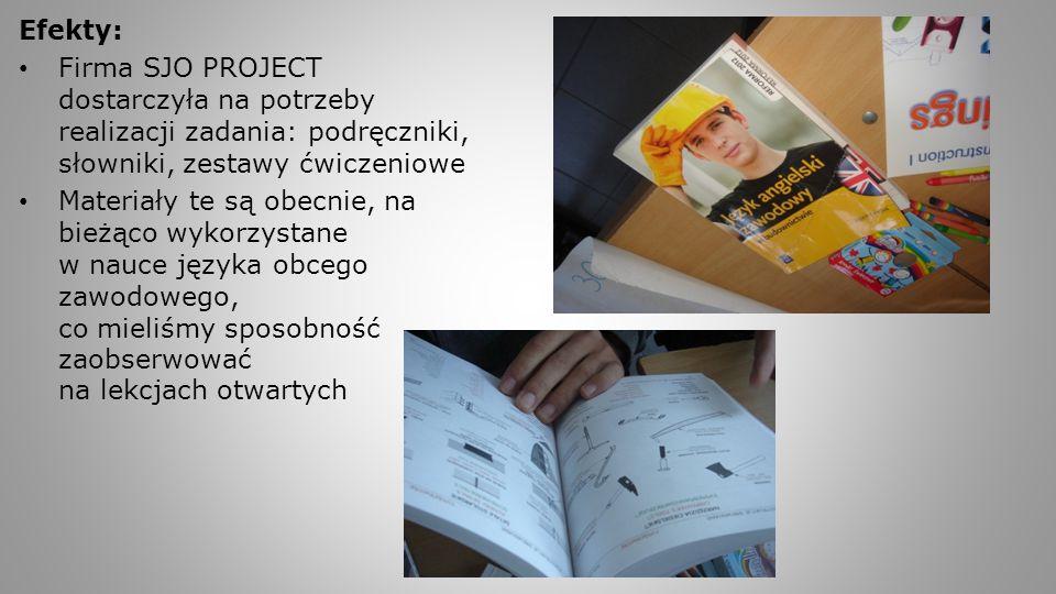 Efekty: Firma SJO PROJECT dostarczyła na potrzeby realizacji zadania: podręczniki, słowniki, zestawy ćwiczeniowe Materiały te są obecnie, na bieżąco w