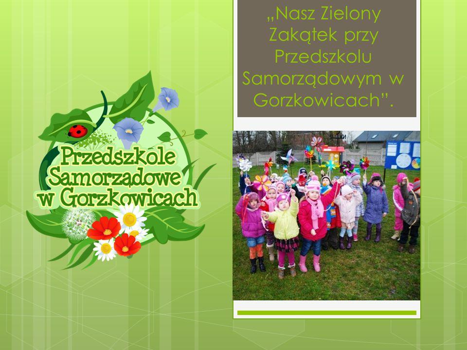 """""""Nasz Zielony Zakątek przy Przedszkolu Samorządowym w Gorzkowicach""""."""