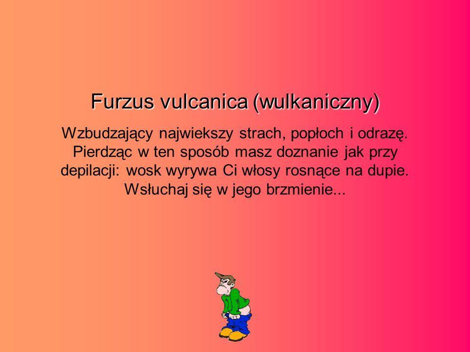 Furzus vulcanica (wulkaniczny) Wzbudzający najwiekszy strach, popłoch i odrazę.