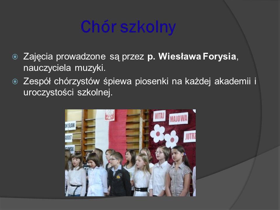 Chór szkolny  Zajęcia prowadzone są przez p. Wiesława Forysia, nauczyciela muzyki.