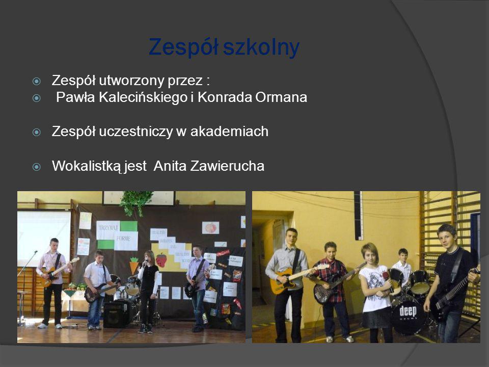 Zespół szkolny  Zespół utworzony przez :  Pawła Kalecińskiego i Konrada Ormana  Zespół uczestniczy w akademiach  Wokalistką jest Anita Zawierucha