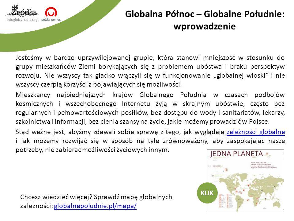 eduglob.zrodla.org Jesteśmy w bardzo uprzywilejowanej grupie, która stanowi mniejszość w stosunku do grupy mieszkańców Ziemi borykających się z proble