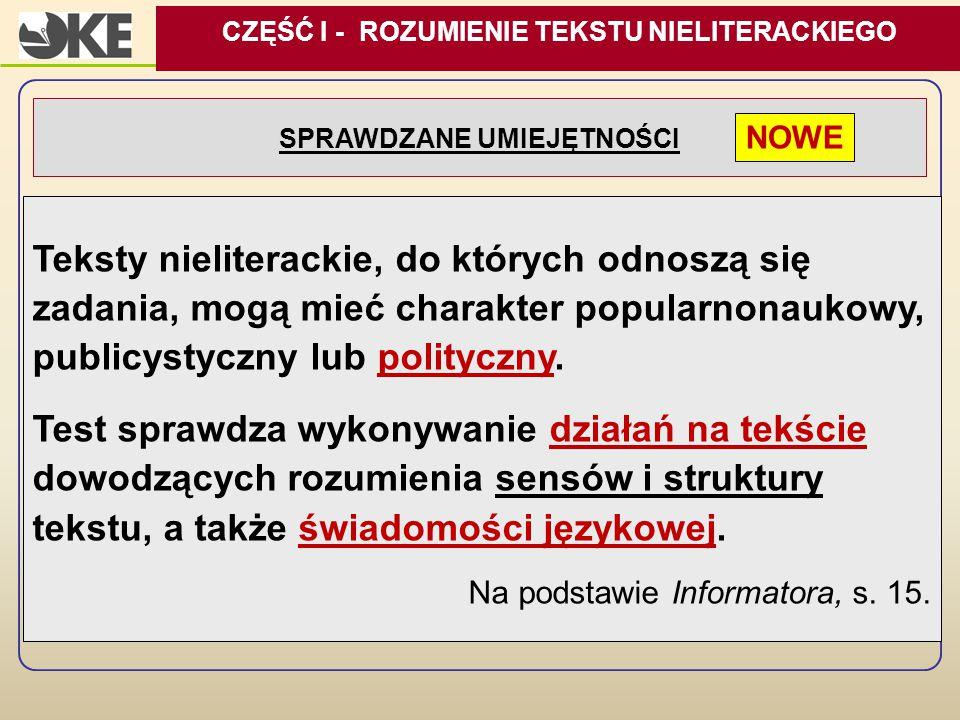 SPRAWDZANE UMIEJĘTNOŚCI Teksty nieliterackie, do których odnoszą się zadania, mogą mieć charakter popularnonaukowy, publicystyczny lub polityczny. Tes