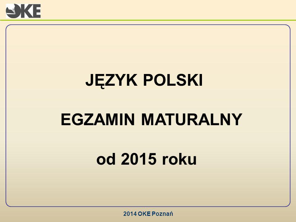 JĘZYK POLSKI EGZAMIN MATURALNY od 2015 roku 2014 OKE Poznań