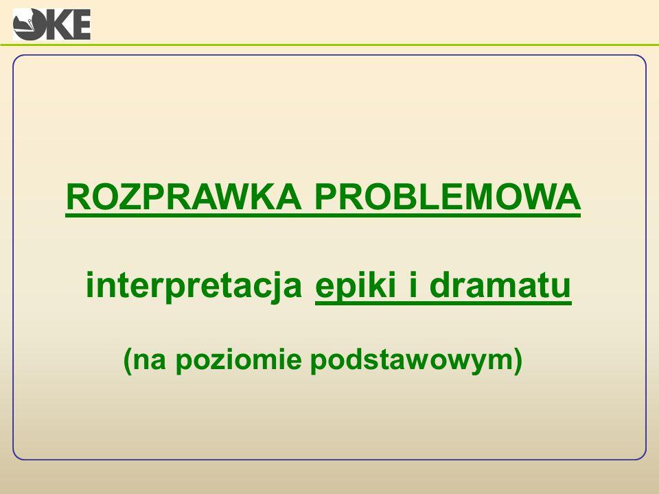 ROZPRAWKA PROBLEMOWA interpretacja epiki i dramatu (na poziomie podstawowym)