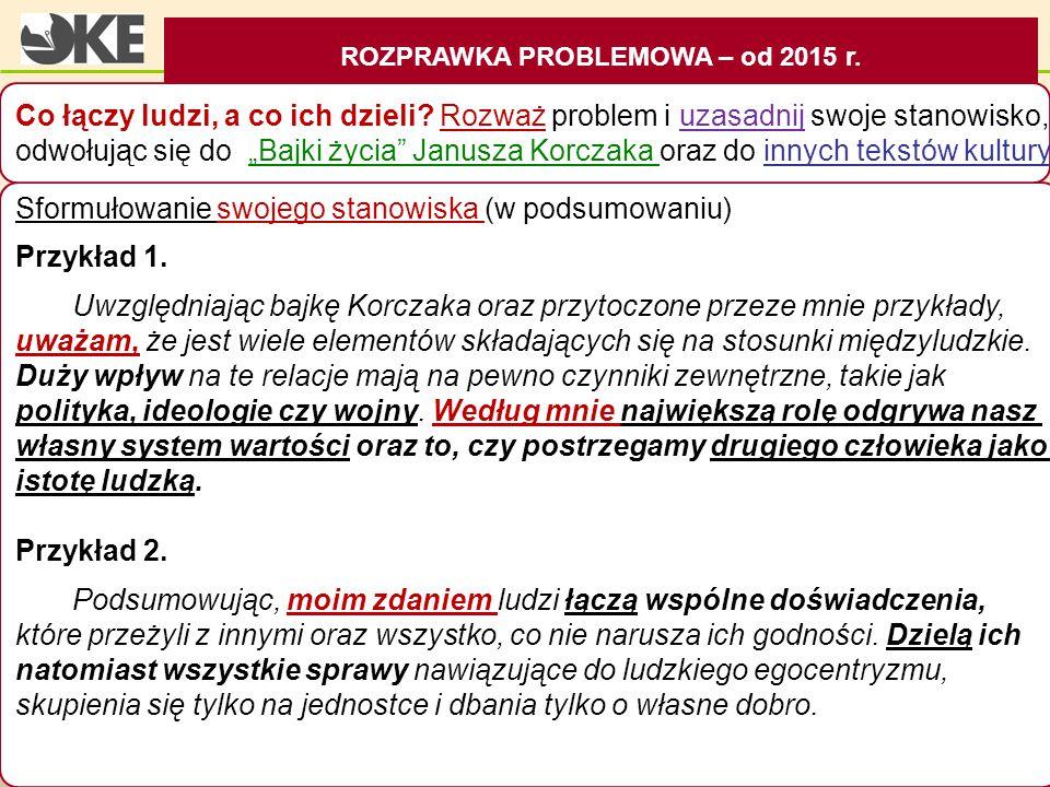 CZĘŚĆ PISEMNA Sformułowanie swojego stanowiska (w podsumowaniu) Przykład 1. Uwzględniając bajkę Korczaka oraz przytoczone przeze mnie przykłady, uważa