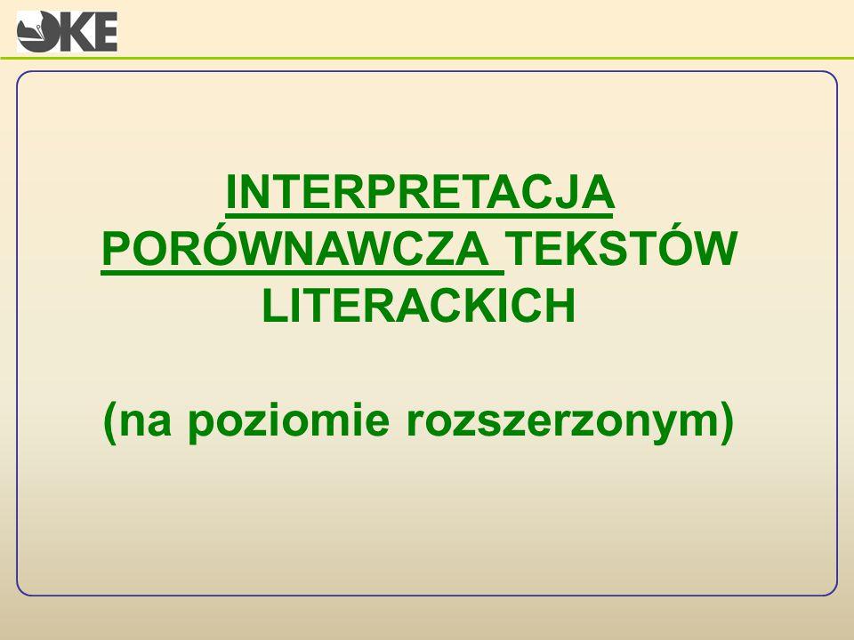 INTERPRETACJA PORÓWNAWCZA TEKSTÓW LITERACKICH (na poziomie rozszerzonym)