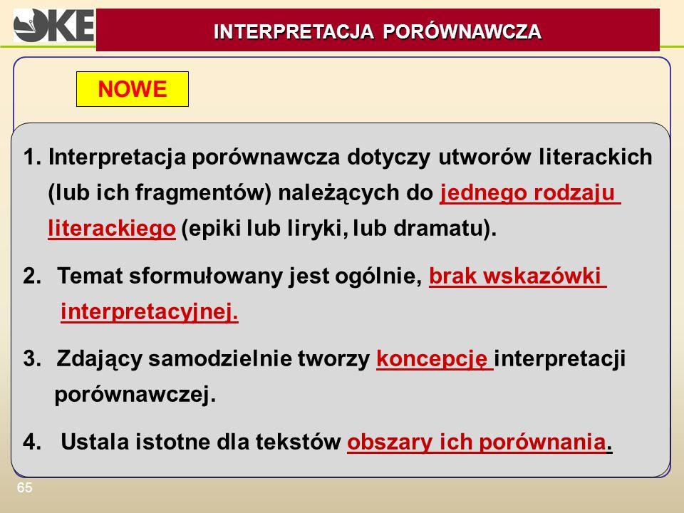 65 1.Interpretacja porównawcza dotyczy utworów literackich (lub ich fragmentów) należących do jednego rodzaju literackiego (epiki lub liryki, lub dram