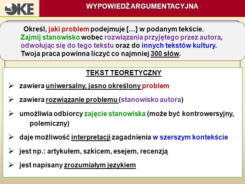 TEKST TEORETYCZNY  zawiera uniwersalny, jasno określony problem  zawiera rozwiązanie problemu (stanowisko autora)  umożliwia odbiorcy zajęcie stano