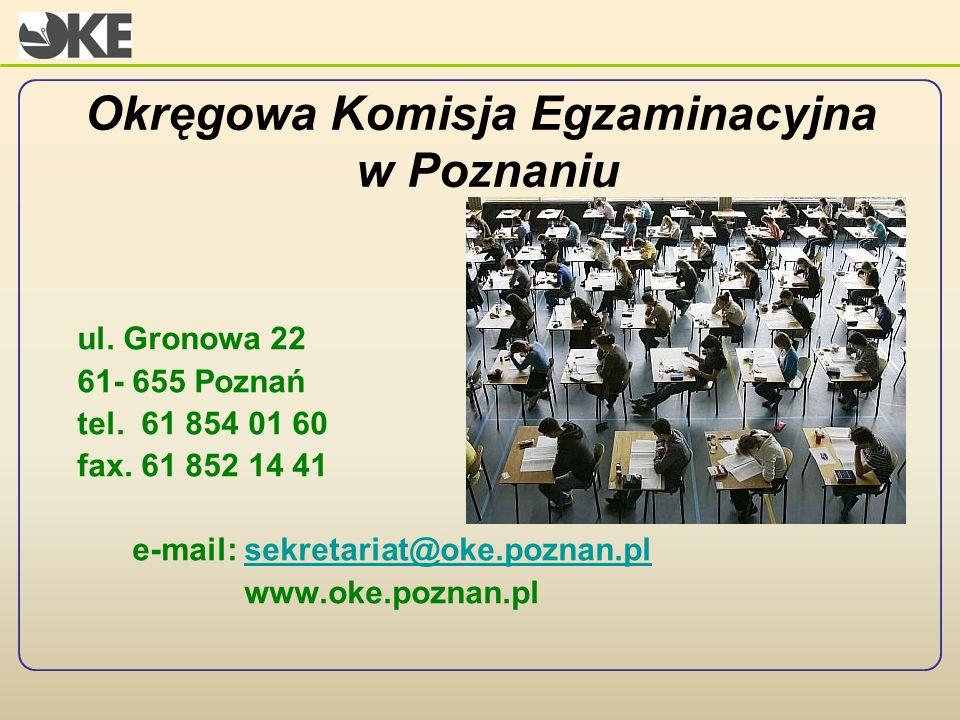 Okręgowa Komisja Egzaminacyjna w Poznaniu ul. Gronowa 22 61- 655 Poznań tel. 61 854 01 60 fax. 61 852 14 41 e-mail: sekretariat@oke.poznan.plsekretari