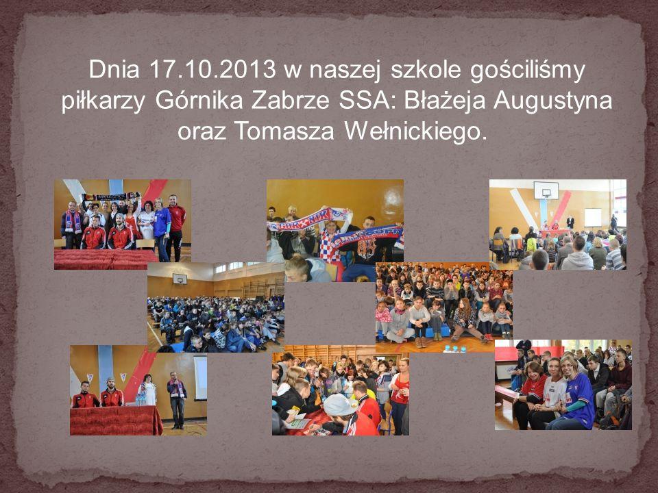 Dnia 17.10.2013 w naszej szkole gościliśmy piłkarzy Górnika Zabrze SSA: Błażeja Augustyna oraz Tomasza Wełnickiego.