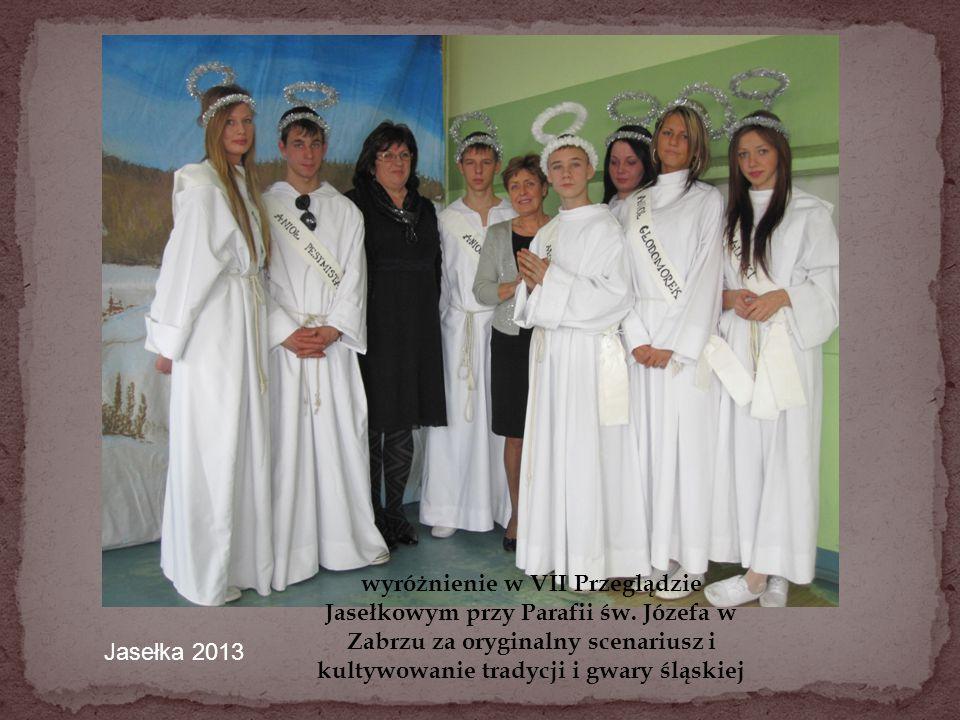Jasełka 2013 wyróżnienie w VII Przeglądzie Jasełkowym przy Parafii św. Józefa w Zabrzu za oryginalny scenariusz i kultywowanie tradycji i gwary śląski
