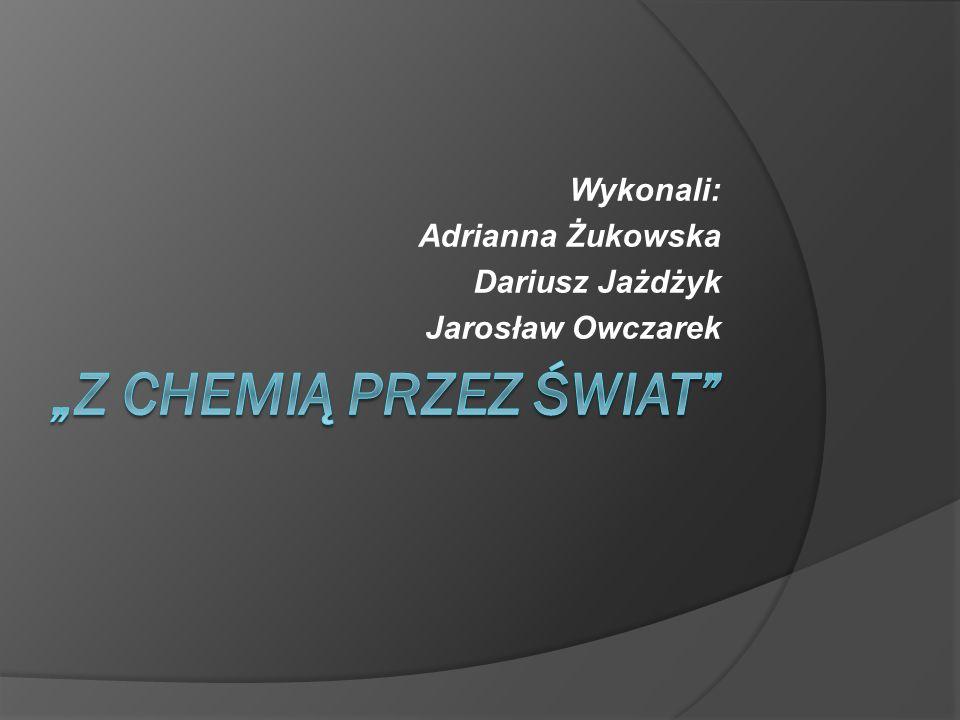 Wykonali: Adrianna Żukowska Dariusz Jażdżyk Jarosław Owczarek