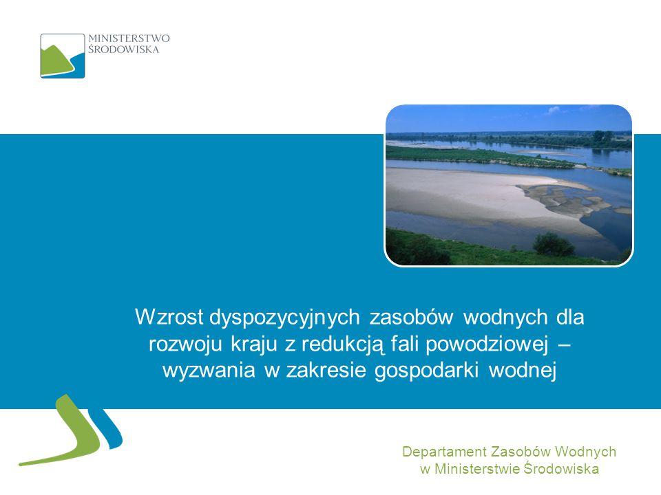 Wzrost dyspozycyjnych zasobów wodnych dla rozwoju kraju z redukcją fali powodziowej – wyzwania w zakresie gospodarki wodnej BYDGOSZCZ 11.06.2014 Depar
