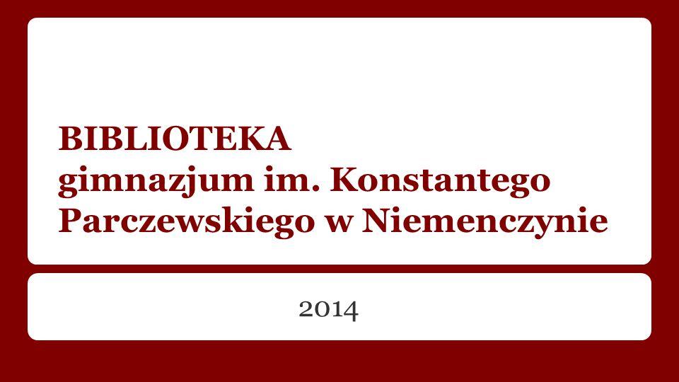 BIBLIOTEKA gimnazjum im. Konstantego Parczewskiego w Niemenczynie 2014