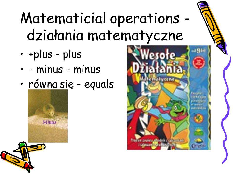 Matematicial operations - działania matematyczne +plus - plus - minus równa się - equals