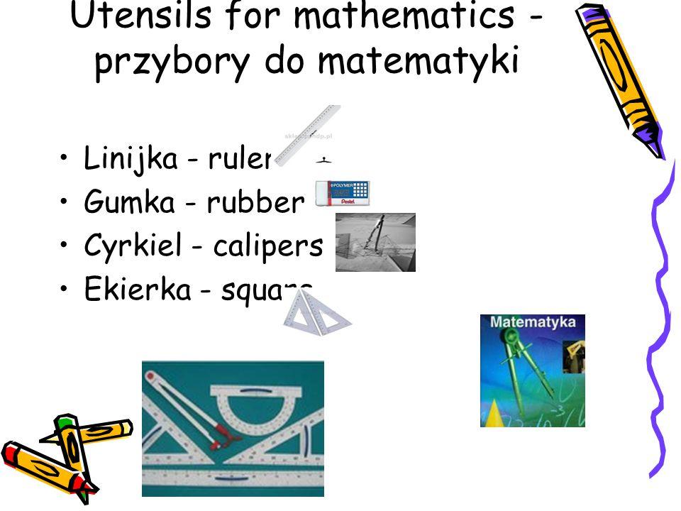 Utensils for mathematics - przybory do matematyki Linijka - ruler Gumka - rubber Cyrkiel - calipers Ekierka - square
