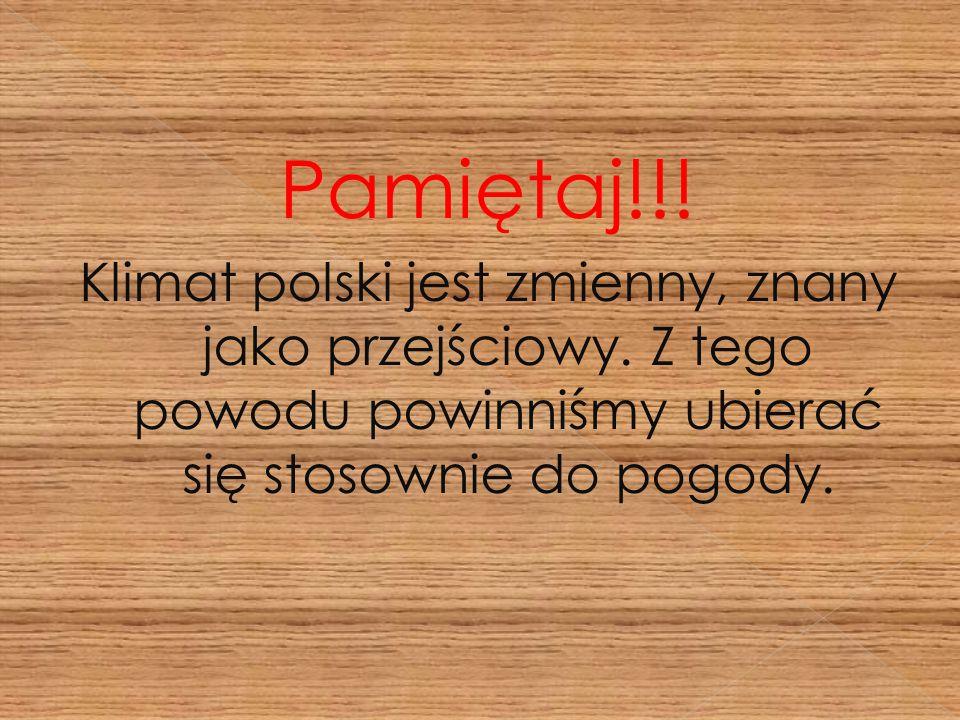 Pamiętaj!!. Klimat polski jest zmienny, znany jako przejściowy.