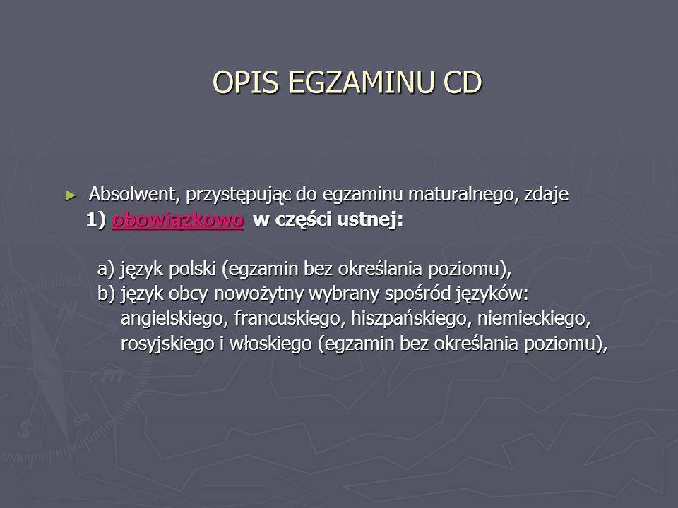 OPIS EGZAMINU CD 2) zdaje obowiązkowo w części pisemnej: a) język polski na poziomie podstawowym, a) język polski na poziomie podstawowym, b) matematykę na poziomie podstawowym, b) matematykę na poziomie podstawowym, c) język obcy nowożytny, ten sam, co w części ustnej, c) język obcy nowożytny, ten sam, co w części ustnej, na poziomie podstawowym, na poziomie podstawowym,