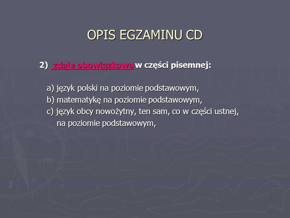 OPIS EGZAMINU CD 3) zdaje obowiązkowo w części pisemnej – jeden egzamin z przedmiotu dodatkowego na poziomie egzamin z przedmiotu dodatkowego na poziomie rozszerzonym.