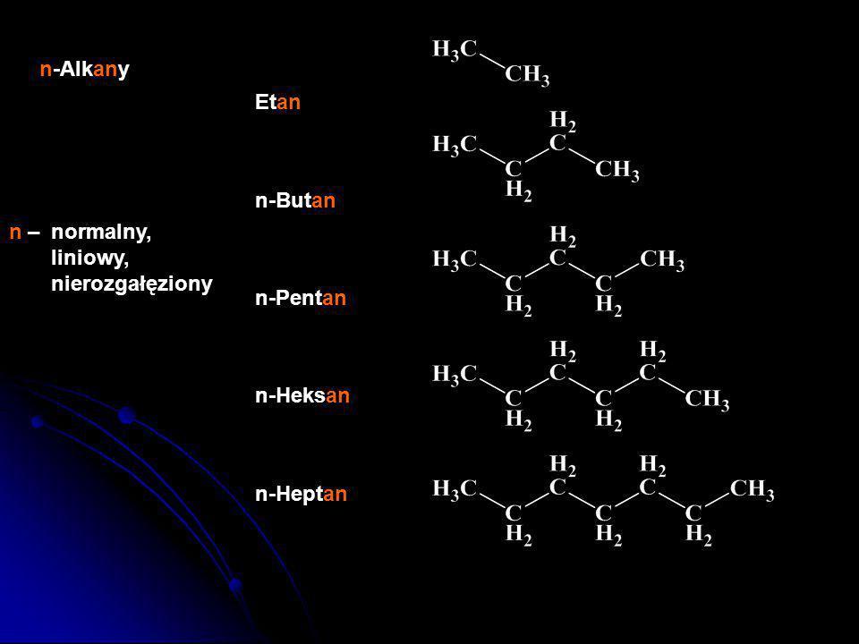 n-Alkany Etan n-Butan n-Pentan n-Heksan n-Heptan n – normalny, liniowy, nierozgałęziony
