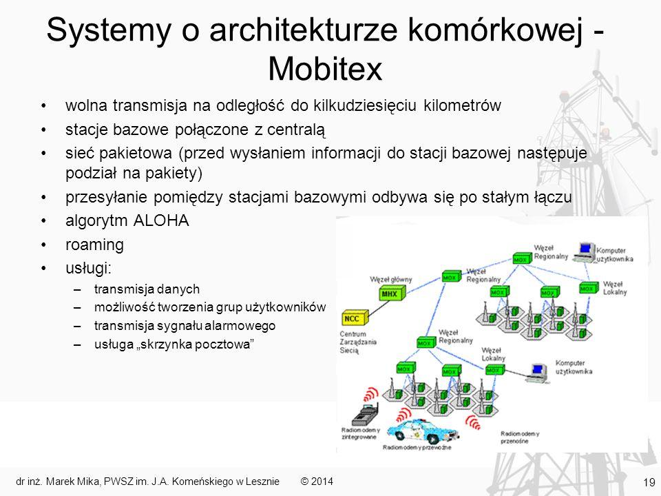 Systemy o architekturze komórkowej - Mobitex wolna transmisja na odległość do kilkudziesięciu kilometrów stacje bazowe połączone z centralą sieć pakie